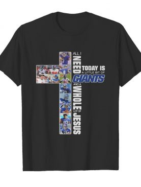 All i need today is a little bit of new york giants and a whole lot of jesus shirt