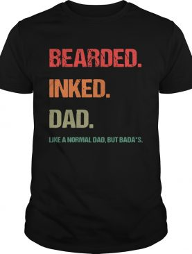 Bearded Inked Dad Like A Normal Dad But Badas shirt