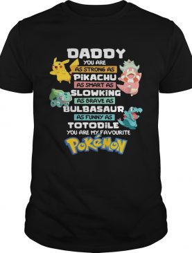Daddy you are as strong as pikachu as smart as slowing as brave as bulbasaur as funny as totodile y