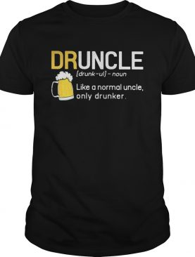 Druncle like a normal uncle only drunker beer shirt