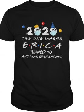 Face mask 2020 the one where erica turned 40 and was quarantined shirt