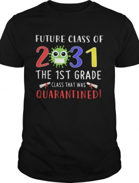 Future class of 2031 Covid19 the 1st grade class that was quarantined shirt