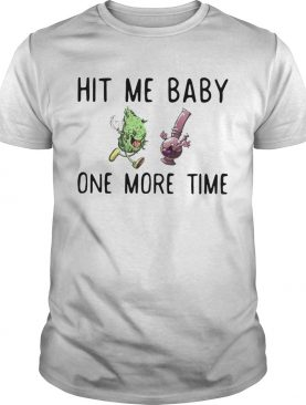 Hit Me Baby One Time Weed shirt