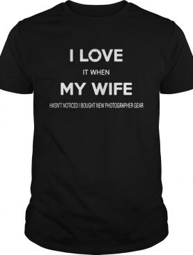 I Love It When My Wife shirt