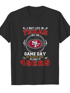 I May Live In Oklahoma But Game Day My Heart & Soul Belongs To 49ers shirt