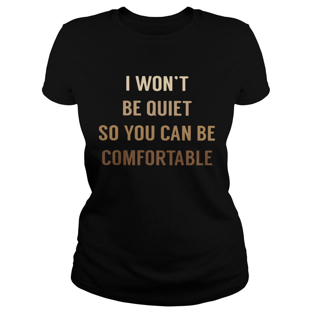 I WONT BE QUIET SO YOU CAN BE COMFORTABLE BLACK LIVE MATTER  Classic Ladies