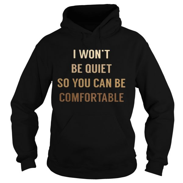 I WONT BE QUIET SO YOU CAN BE COMFORTABLE BLACK LIVE MATTER  Hoodie