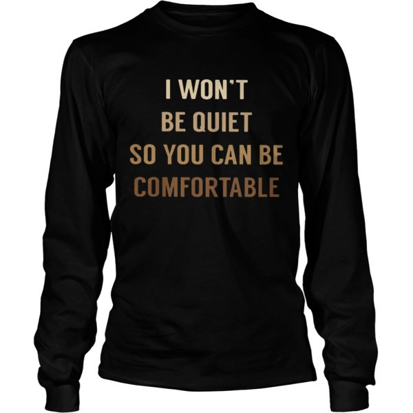 I WONT BE QUIET SO YOU CAN BE COMFORTABLE BLACK LIVE MATTER  Long Sleeve