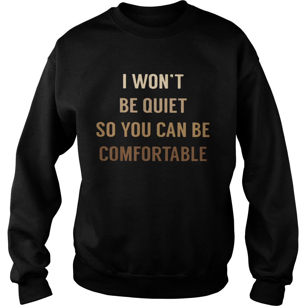 I WONT BE QUIET SO YOU CAN BE COMFORTABLE BLACK LIVE MATTER  Sweatshirt