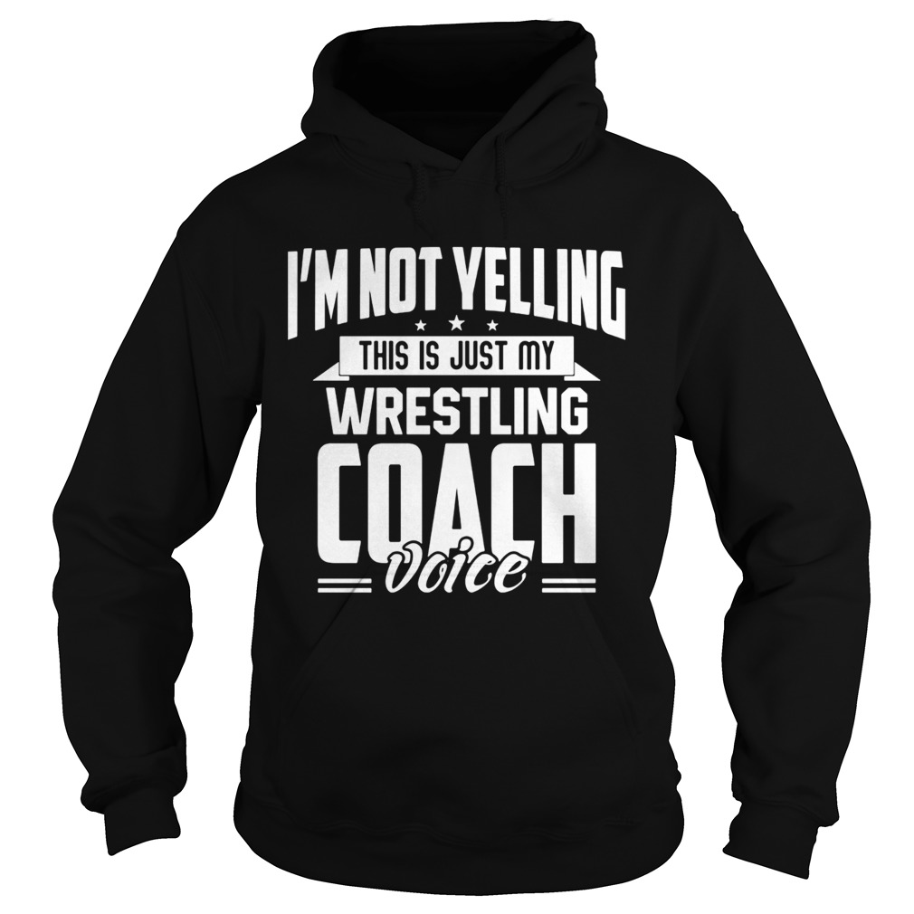 Im not yelling this is just my wrestling coach voice stars  Hoodie