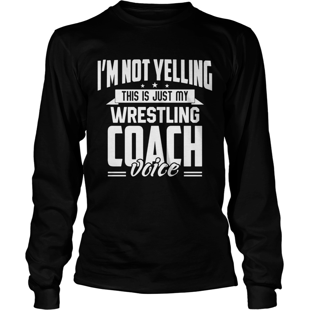 Im not yelling this is just my wrestling coach voice stars  Long Sleeve