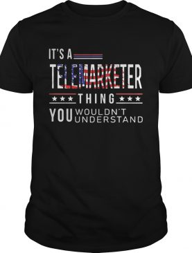 Its a telemarketer thing you wouldnt American flag veteran Independence day shirt