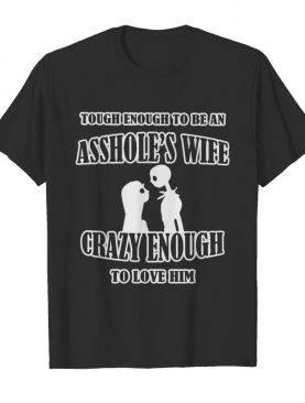 Jack and sally skellington tough enough to be an asshole's wife crazy enough to love him shirt