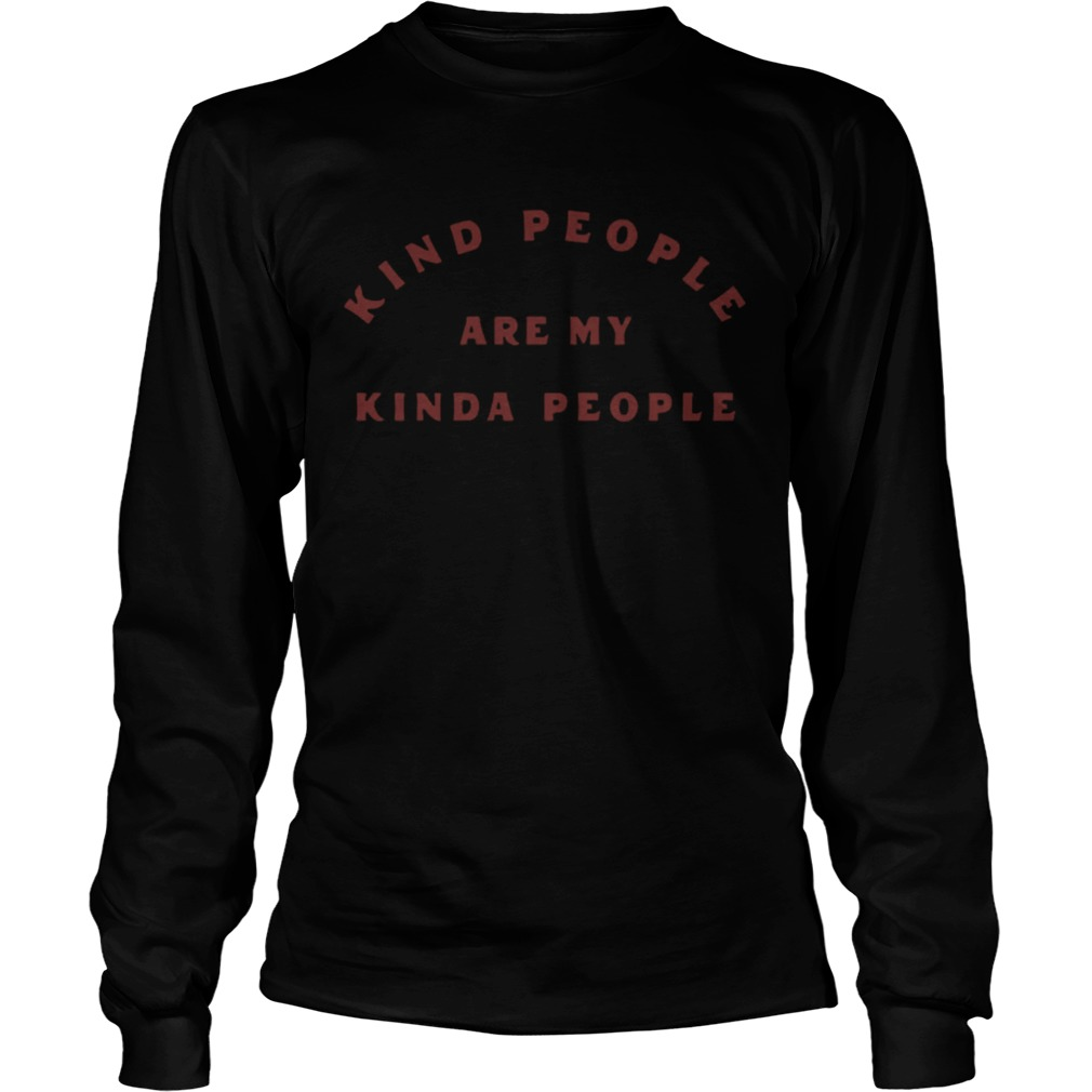 Kind People Are My Kinda People  Long Sleeve