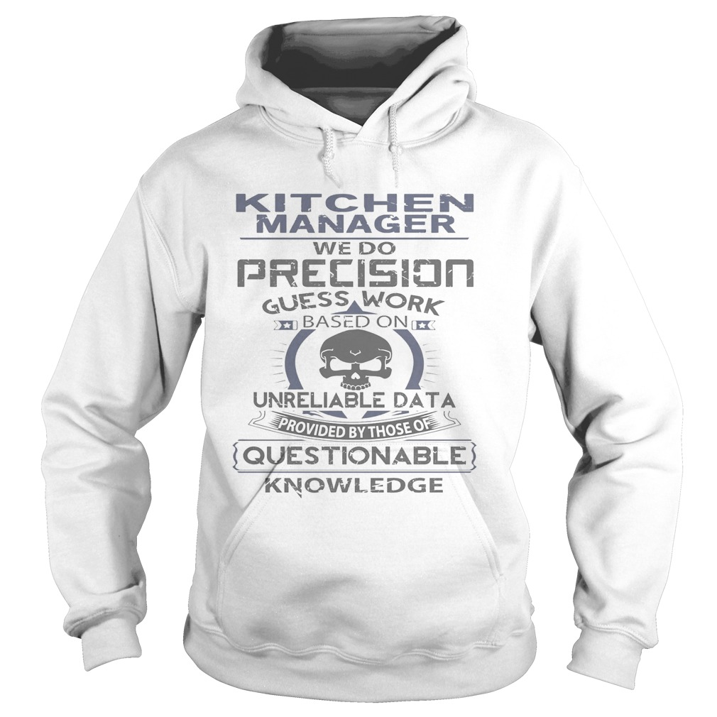Kitchen manager we do precision guess work questionable knowledge  Hoodie