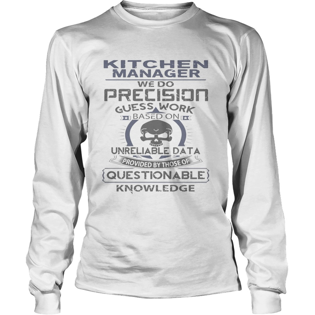 Kitchen manager we do precision guess work questionable knowledge  Long Sleeve