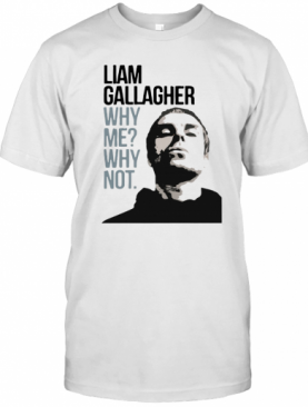 Liam Gallagher Why Me Why Not T-Shirt