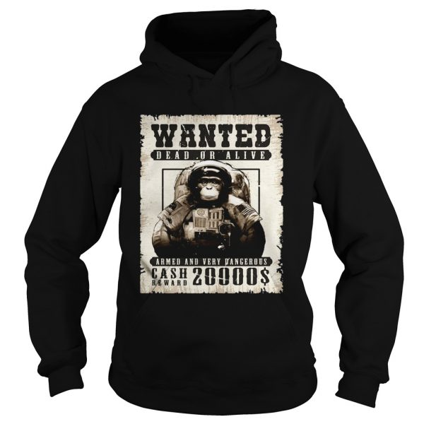 Monkey Wanted Dead Or Alive Armed And Very Dangerous Cash Reward 20000  Hoodie