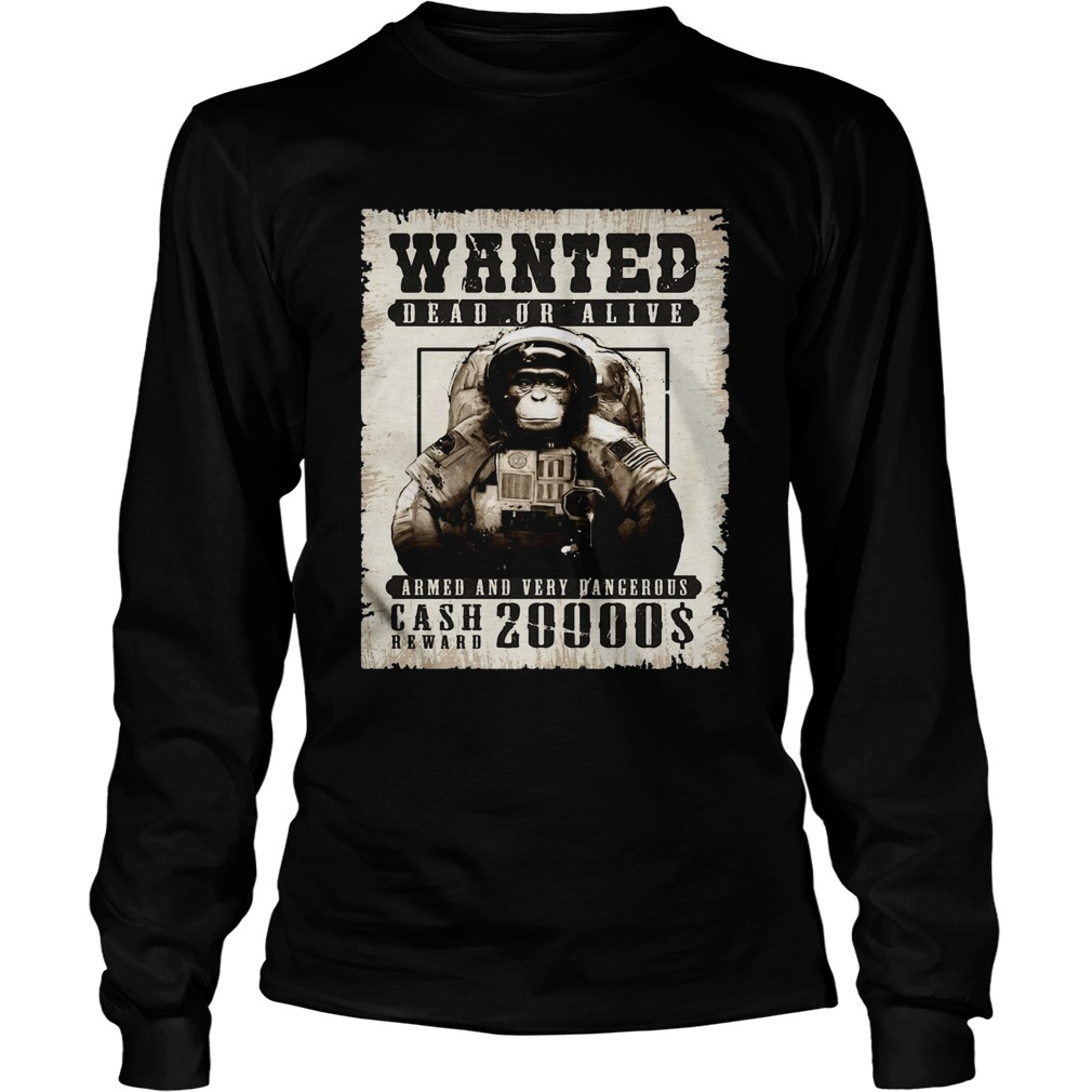 Monkey Wanted Dead Or Alive Armed And Very Dangerous Cash Reward 20000  Long Sleeve