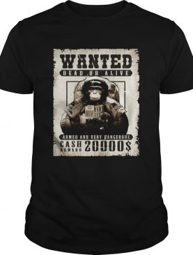 Monkey Wanted Dead Or Alive Armed And Very Dangerous Cash Reward 20000 shirt