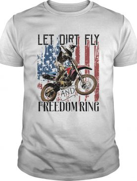 Motocross let dirt fly and freedom ring american flag independence day shirt