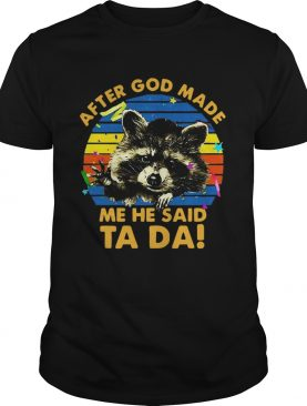 Raccoon After God Made Me He Said Ta Da shirt