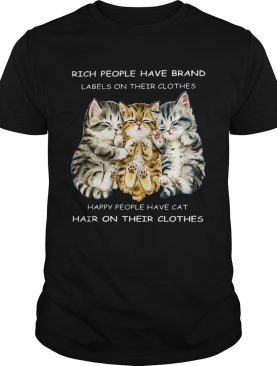 Rich People Have Brand Happy People Have Cat Hair On Their Clothes shirt