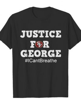 San Francisco 49ers Justice For George I Can't Breathe shirt