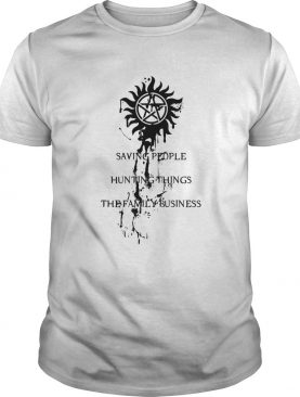 Saving People Hunting Things The Family Business shirt