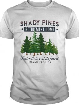 Shady Pines Retirement Home Senior Living At Its Finest Miami Florida shirt
