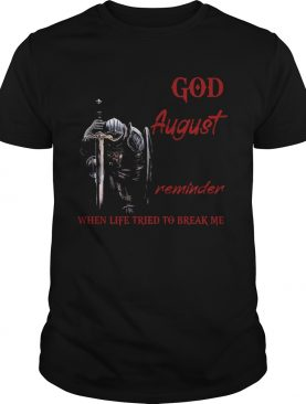 Templar knight god august reminder when life tried to break me shirt