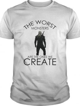 The witcher henry cavill the worst monsters are the ones we create shirt