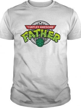 Turtley Awesome Father shirt