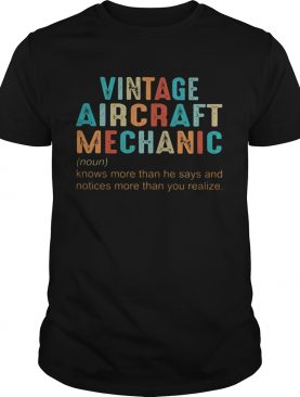 Vintage aircraft mechanic knows more than he says and notives more than you realize shirt