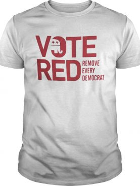 Vote red remove every democrat shirt