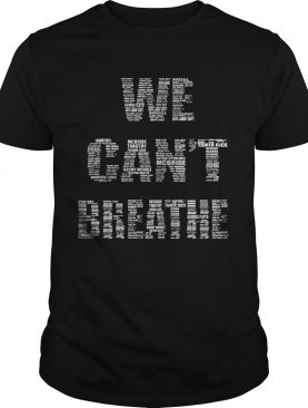 We cant breather shirt