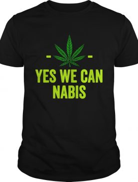 Weed Yes We Can Cannabis shirt