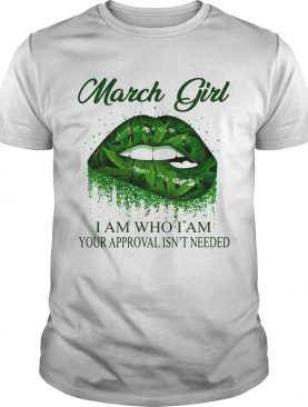 Weed lips march girl i am who i am your approval isnt needed shirt