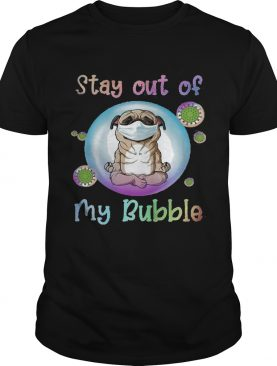 Yoga pug stay out of my bubble mask covid19 shirt