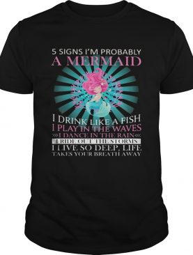 5 signs im probably a mermaid i drink like a fish i play in the waves i dance in the rain shirt