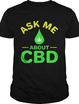 Ask me about CBD Droplets weed shirt