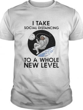 Astronaut i take social distancing to a whole new level shirt