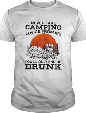 Bear never take camping advice from me youll only and up drunk sunset shirt