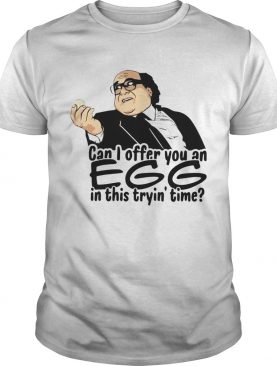 Danny Devito can I offer you an egg in this trying time shirt