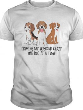 Driving my Husband crazy one dog at a time cute shirt