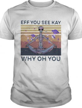 Eff you see kay why oh you alien vintage retro shirt