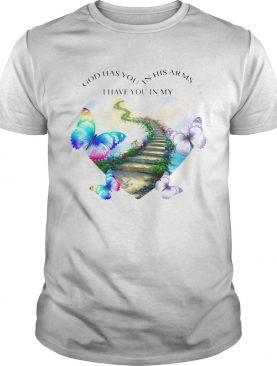 God has you in his arms i have you in my heart butterflies shirt