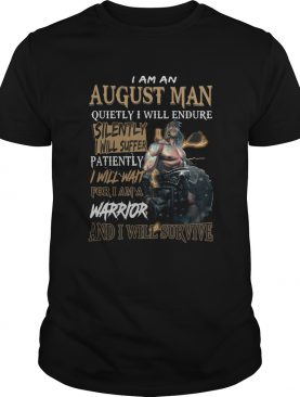 I am a august man quietly i will endure patiently warrior shirt