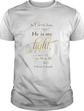 In christ alone found he is my light my computer my all in all love christ I stand shirt