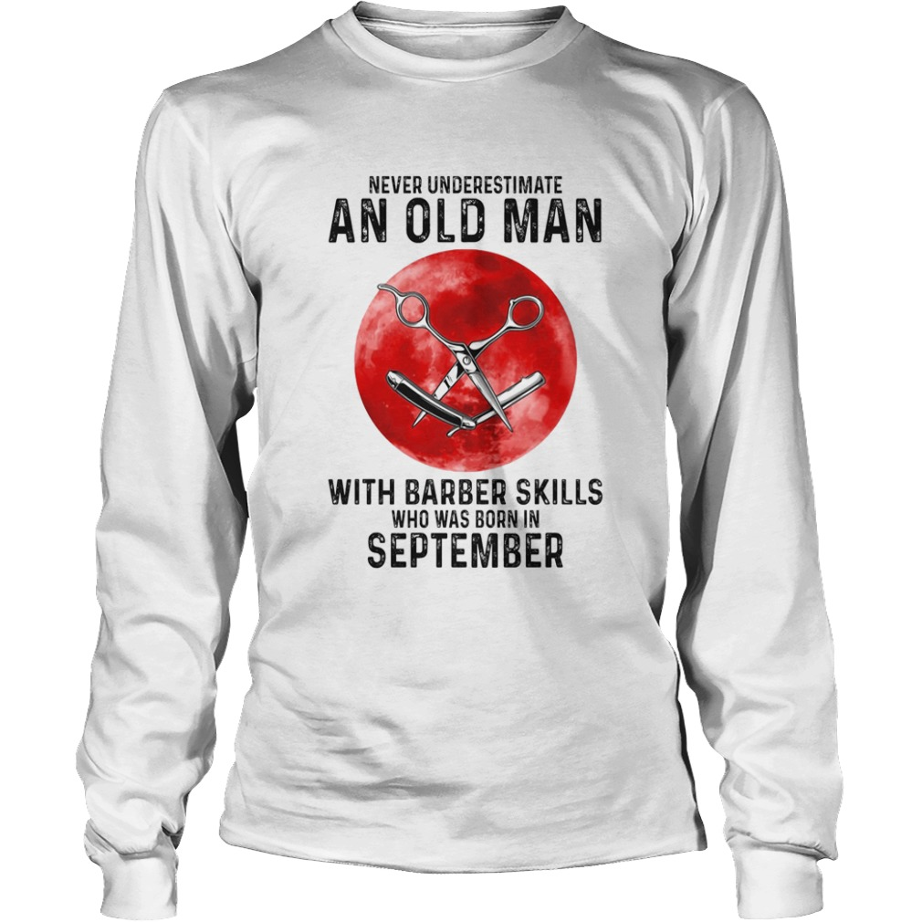 Never underestimate an old man with a barber skills who was born in September sunset  Long Sleeve
